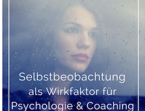 Selbstbeobachtung – Der effektive Wirkfaktor für Coaching und psychologische Beratung