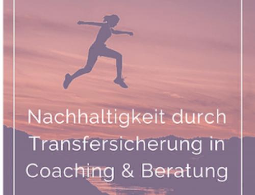 Nachhaltigkeit durch Transfersicherung in Coaching & Beratung