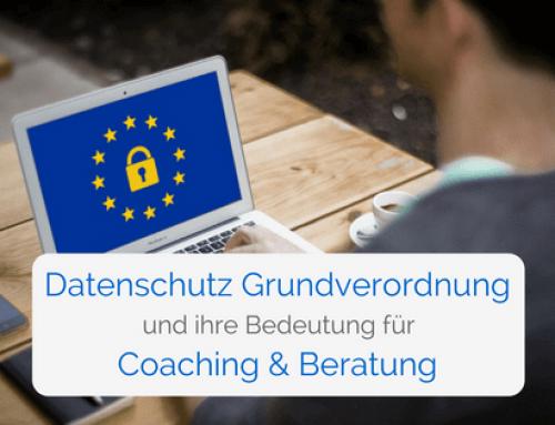 Datenschutz Grundverordnung (DSGVO) – Das gilt es in Coaching & psychologischer Beratung zu beachten