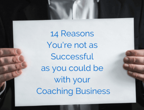 14 Reasons you're not as successful as you could be with your Coaching Business