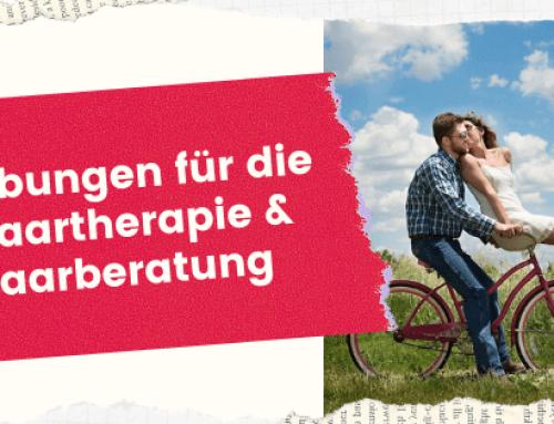 26 Übungen für die (systemische) Paartherapie, die Sie kennen sollten